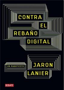 contra-el-rebaño-digital-jaron-lanier
